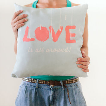 Pillow Cover, Throw Pillow, Mint Pillow, Coral, Nursery Room Pillow, Love Pillow, Typography, 16x16 Pillow Home Decor - Love is all around