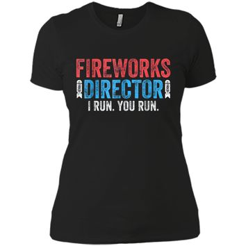 Fireworks Director T-Shirt Funny 4th of July Gift Shirt Next Level Ladies Boyfriend Tee