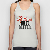 Redheads do it better. Unisex Tank Top by RexLambo