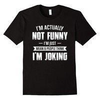 I'm Actually Not Funny And People Think I'm Joking Shirt