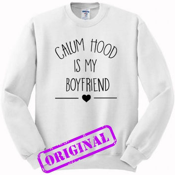 Calum Hood Is My Boyfriend for sweater white, sweatshirt white unisex adult