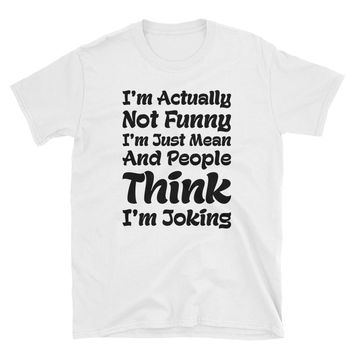 I'm Actually Not Funny, I'm Just Mean And People Think I'm Joking T-Shirt Gift