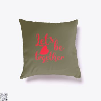 Lets Be Together, Valentine's Day Throw Pillow Cover