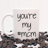 You're My #MCM Mug