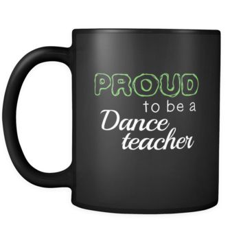 Dance Teacher Proud To Be A Dance Teacher 11oz Black Mug