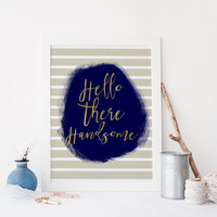 """Printable quote """"HELLO THERE HANDSOME """" Art,prints and quotes,Wall decor,digital print,Inspirational quote,motivational quote,digital prints"""