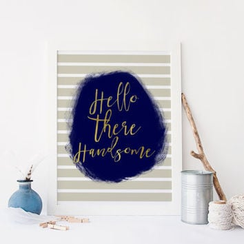 "Printable quote ""HELLO THERE HANDSOME "" Art,prints and quotes,Wall decor,digital print,Inspirational quote,motivational quote,digital prints"