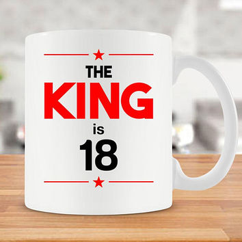 18th Birthday Gift Ideas For Him Birthday Mug Coffee Mug 18 Birthday Ideas 18th Bday Gift For Men Tea Mug Coffee Cup The King Is 18 - BG236