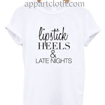 Lipstick heels and late nights Funny Shirts, Funny America Shirts