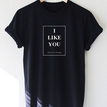 I Like You When You're Sleeping Tee