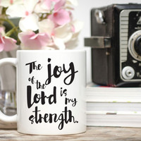 The Joy of the Lord Is My Strength Mug / Christian Mug / Scripture Mug / Bible Verse Mug / Christian Gift / Encouragement Gift / 11 or 15 oz