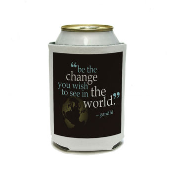 Be The Change You Wish To See In World Quote Gandhi Can Cooler Drink Insulator Beverage Insulated Holder