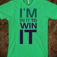 I'M IN IT TO WIN IT - TEE