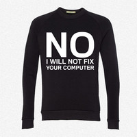 No I will not fix your computer fleece crewneck sweatshirt