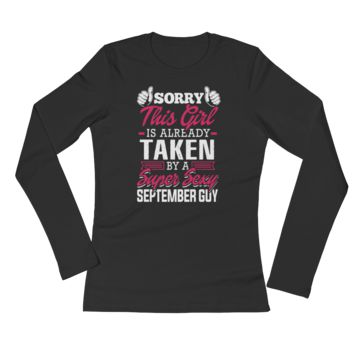 Sorry, This Girl Is Already Taken By A Super Sexy September Guy - Ladies' Long Sleeve T-Shirt