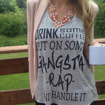 drink some coffee put on some gangsta rap and handle it Coffee shirt, coffee clothing, coffee tank tops, coffee t shirts, coffee trending