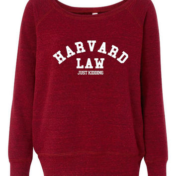 Harvard Law funny Ladies Sweatshirt Super Hot Fashion Ladies Wide Neck Pullover