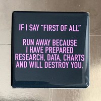 "If I Say ""First Of All""... Funny Fridge Magnet"