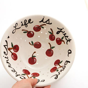 Berry Bowl ,  Life is just a bowl of cherries , ceramic colander