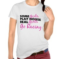 Some Girls Play House Real Girls Go Racing