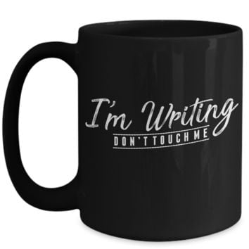 Funny Coffee Mug for Writer I'm Writing Don't Touch Me
