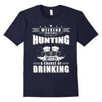 Hunting With Chance Of Drinking Hunting T-Shirt