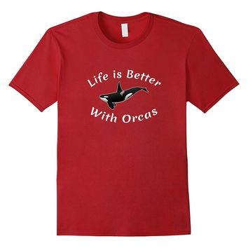 Cute Killer Whale T Shirt - Life is better with Orcas Shirt