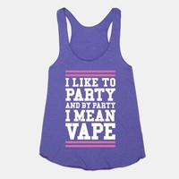 I Like To Party And By Party I Mean Vape