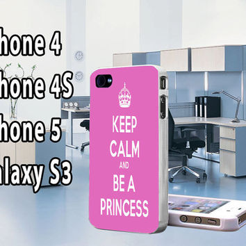 Keep Calm And A Be Princess  iPhone 5 Case  , iPhone 4  , Galaxy s3 , Galaxy S4 Keep Calm And A Be Princess