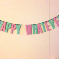 Happy Whatever Handmade Banner