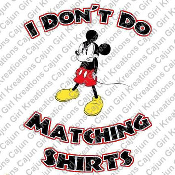 Mickey Mouse I Don't Do Matching Shirts Disney Vacation Printable Digital Iron On Transfer DIY Tshirts Instant Download We Can Personalize!!