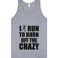 I Run To Burn The Crazy Off Tank Top