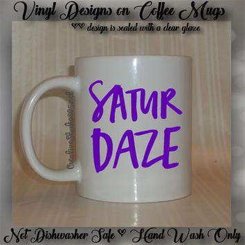 Saturdaze | Cute Coffee Mug | Coffee Cup | Funny Coffee Mugs | IDay of The Week Mugs - VINYL