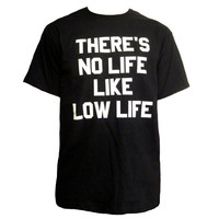 there's NO life like LOW LIFE, 70s style, unisex men's tshirt, biker, rocknroll, punk classic