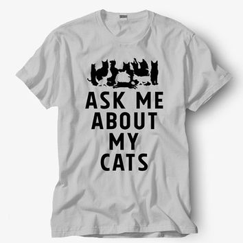Ask me about my cats Shirt, Hot product on USA, Funny Shirt, Colour Black White Gray Blue Red