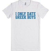 Cute Ladies 'I Only Date Greek Boys' Comedy T-Shirt-White T-Shirt
