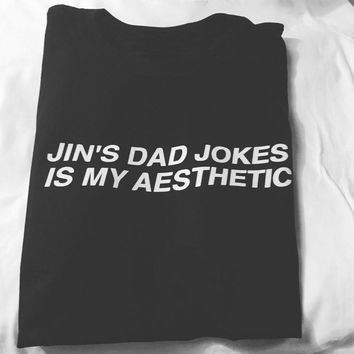 Vsenfo BTS Jin'S Dad Jokes Is My Aesthetic T-Shirt Women Letters Printed Funny T Shirts Tumblr Womens Clothing Harajuku Tops