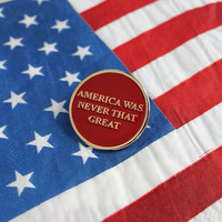 America Was Never That Great- 1 1/4 inch Enamel Pin