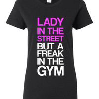 Lady in The Street But A Freak In The Gym Great Fitness Workout Fashion T Shirt Style Workout Gym T Shirt Great Top Super Gift