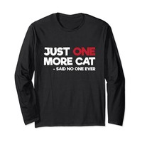 Just One More Cat Said No One Ever Funny Long Sleeve T-Shirt
