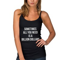 Sometimes All you need is a Billion Dollar Women's Tank Tops Quotes