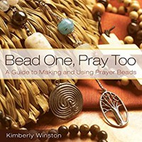 Bead One, Pray Too: A Guide to Making and Using Prayer Beads Kindle Edition