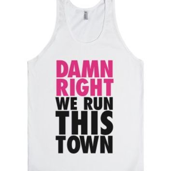 Damn Right, We Run This Town-Unisex White Tank