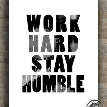 Inspirational Quote Print, Work Hard Stay Humble Poster, Work Hard Inspiring Typography Print, wall decor, 8x10, 11x14, 13x19, 16x20, 17x22