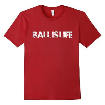 Ball is Life T-Shirt Basketball Football Shirt for Athletes
