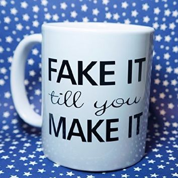 FAKE IT TIL YOU MAKE IT INSPIRATIONAL Coffee Mug, 11 oz. Coffee Cup. Can be used as a Travel Mug.