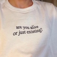 """""""Are You Alive Or Just Existing"""" Tee"""