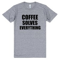 Coffee Solves Everything | T-Shirt | SKREENED