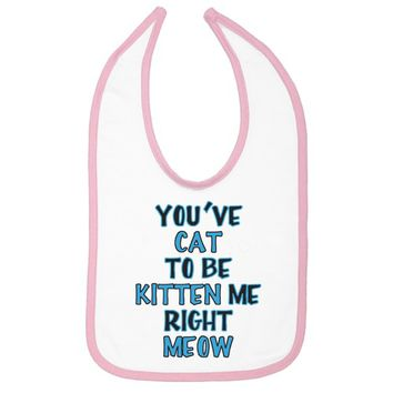 You cat to be Kitten Me Right Meow Infant Bib - White