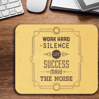 Work hard in silence; let success make the noise